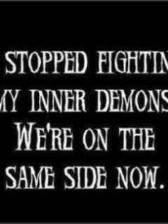 I-stopped-fighting-my-inner-demons.-we-are-on-the-same-side-now